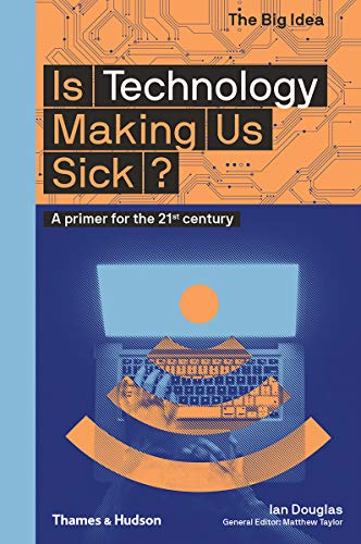 Is Technology Making Us Sick?: A Primer for the 21st Century (The Big Idea Series)