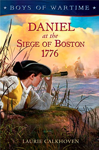 Daniel At The Siege Of Boston 1776 (Boys Of Wartime)