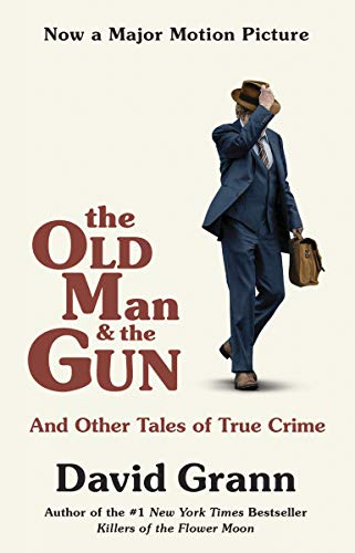 The Old Man and the Gun and Other Tales of True Crime