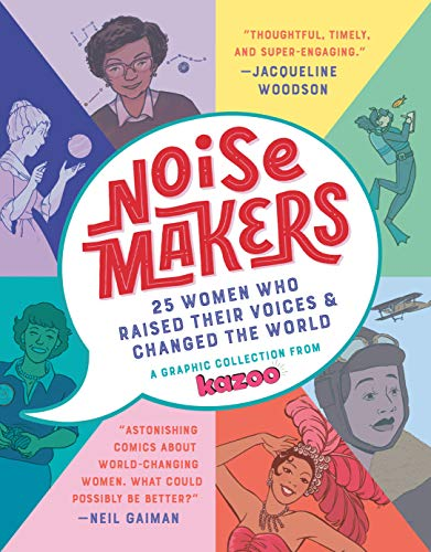 Noisemakers: 25 Women Who Raised Their Voices & Changed the World (A Graphic Collection from Kazoo)