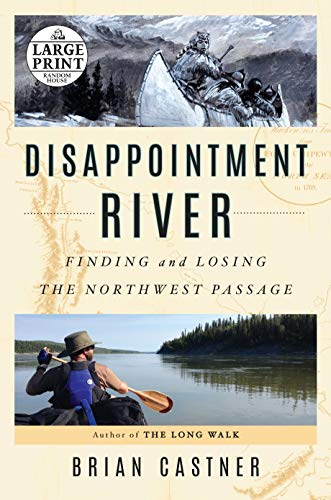 Disappointment River: Finding and Losing the Northwest Passage (Large Print)