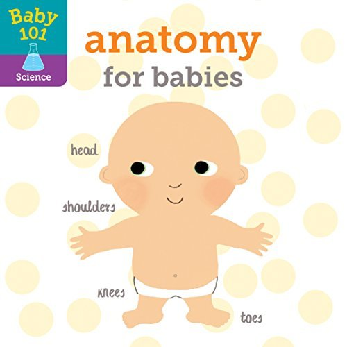 Anatomy for Babies (Baby 101 Science)