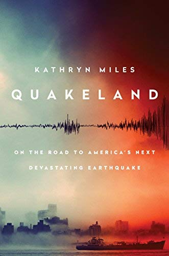 Quakeland:  On the Road to America's Next Devastating Earthquake