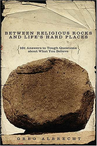 Between Religious Rocks and Life's Hard Places: 101 Answers to Tough Questions about What You Believe