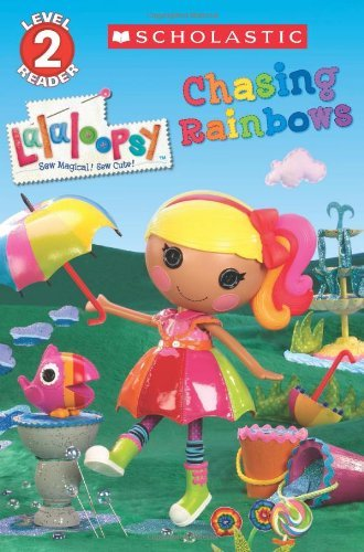 Chasing Rainbows (Lalaloopsy, Scholastic Reader Level 2)