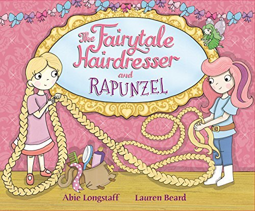 The Fairytale Hairdresser: Or How Rapunzel Got Her Prince!