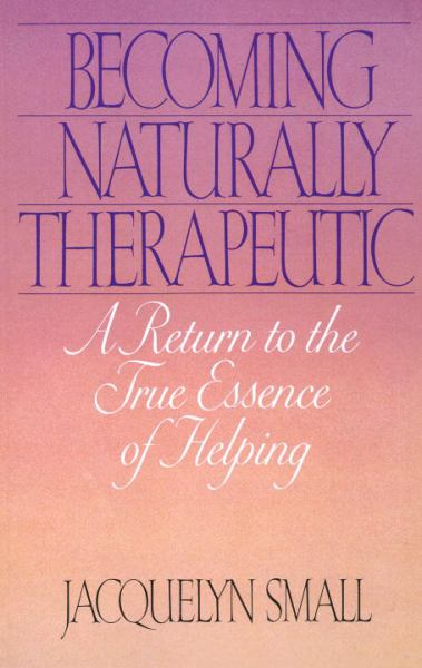 Becoming Naturally Therapeutic: A Return to the True Essence of Helping (Revised Edition)