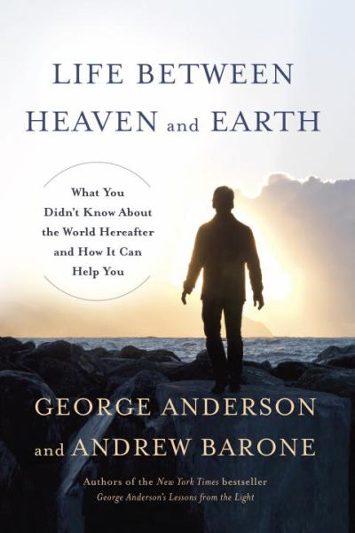 Life Between Heaven and Earth: What You Didn't Know About the World Hereafter and How It Can Help You