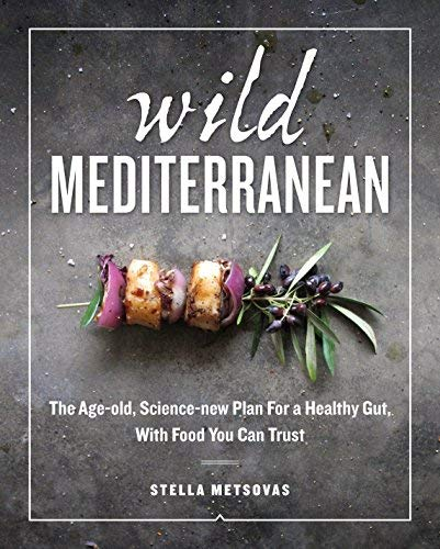 Wild Mediterranean:The Age-old, Science-new Plan For a Healthy Gut, With Food You Can Trust