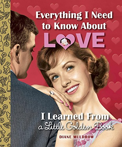 Everything I Need to Know about Love I Learned from a Little Golden Book