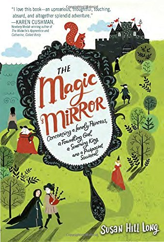 The Magic Mirror - Concerning a Lonely Princess, a Foundling Girl, a Scheming King and a Pickpocket Squirrel