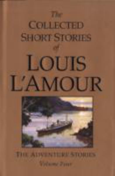 The Collected Short Stories of Louis L'Amour: The Adventure Stories (Volume Four)