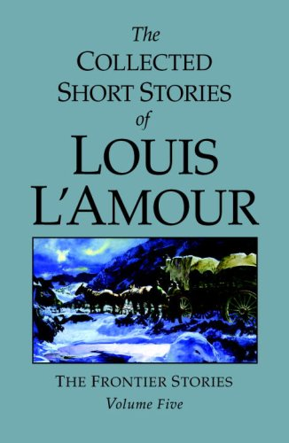 The Frontier Stories (Collected Short Stories of Louis L'Amour, Vol. 5)