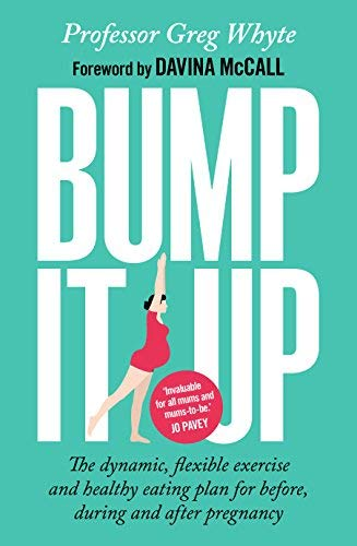 Bump It Up: The Dynamic, Flexible Exercise and Healthy Eating Plan For Before, During, and After Pregnancy
