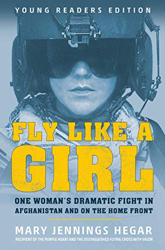 Fly Like a Girl: One Woman's Dramatic Fight in Afghanistan and on the Home Front (Young Readers Edition)