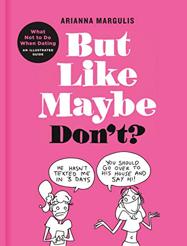 But Like Maybe Don't?: What Not to Do When Dating - An Illustrated Guide