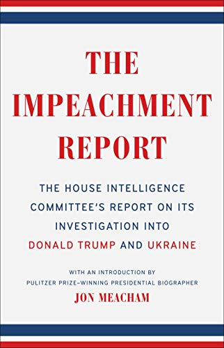 The Impeachment Report: The House Intelligence Committee's Report on Its Investigation into Donald Trump and the Ukraine