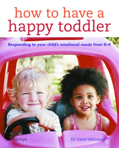 How to Have a Happy Toddler: Responding to Your Child's Emotional Needs from 0 - 4
