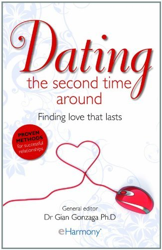 eHarmony Guide to Dating the Second Time Around: Finding Love That Lasts