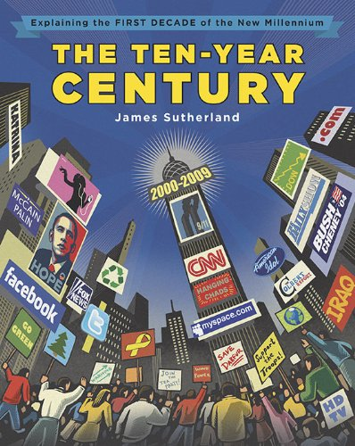 The Ten-Year Century (Explaing The First Decade Of The New Millennium)
