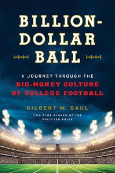 Billion-Dollar Ball: A Journey Through the Big-Money Culture of College Football