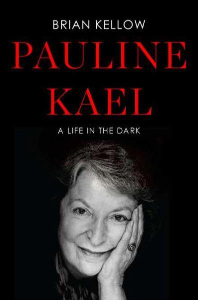 Pauline Kael: A Life in the Dark