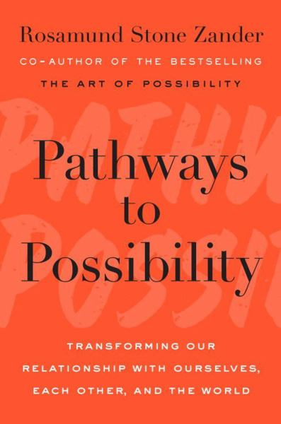 Pathways to Possibility: Transforming Our Relationship with Ourselves, Each Other, and the World