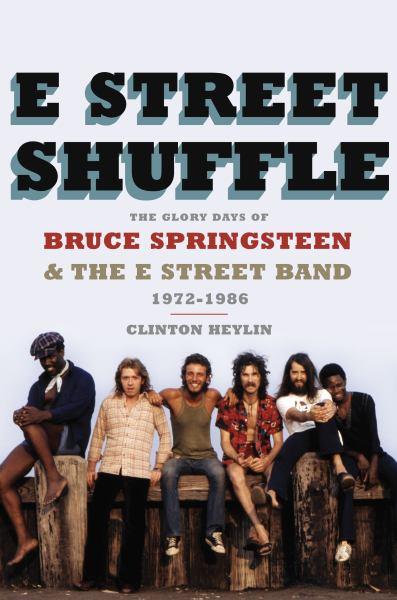 E Street Shuffle: The Glory Days Of Bruce Springsteen & The E Street Band