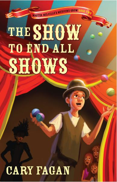 The Show To End All Shows (Master Melville's Medicine Show, Bk. 2)