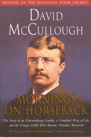 Mornings on Horseback: The Story of an Extraordinary Family, a Vanished Way of Life, and the Unique Child Who Became Theodore Roosevelt