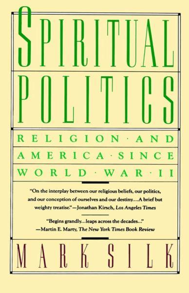 Spiritual Politics: Religion and America Since World War II