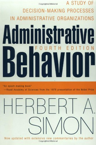 Administrative Behavior: A Study of Decision Making Processes in Administrative Organizations (Fourth Edition)