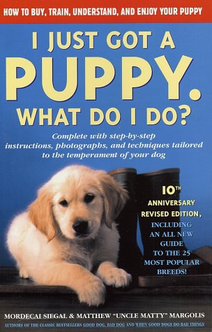 I Just Got a Puppy. What Do I Do? (10th Anniversary Revised Edition)