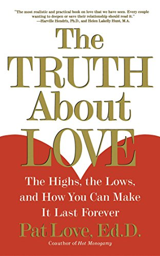 The Truth About Love: The Hghs, the Lows, and How You Can Make It Last Forever