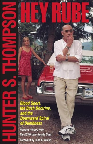 Hey Rube: Blood  Sport, the Bush Doctrine, and the Downward Spiral of Dumbness