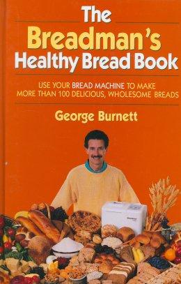 The Breadman's Healthy Bread Book