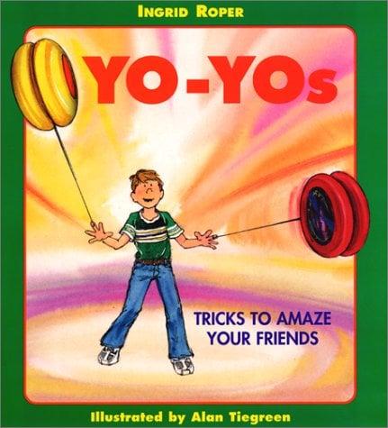 Yo-Yos: Tricks To Amaze Your Friends