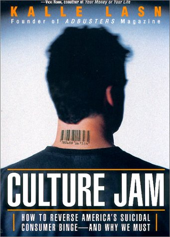 Culture Jam: How to Reverse America's Suicidal Consumer Binge--And Why We Must