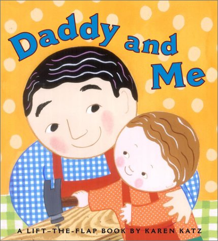 Daddy and Me (Lift-The-Flap Book)