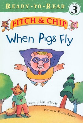 When Pigs Fly (Fitch & Chip, Ready-To-Read, Level 3)