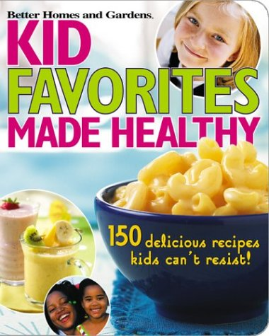 Kid Favorites Made Healthy (Better Homes and Gardens)