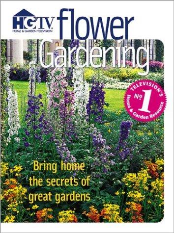 Flower Gardening: Bring Home the Secrets of Great Gardens (HGTV Home & Garden Television)