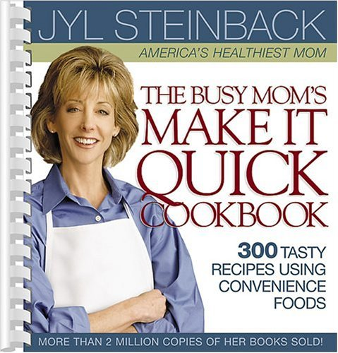 The Busy Mom's Make It Quick Cookbook: 300 Tasty Recipes Using Convenience Foods