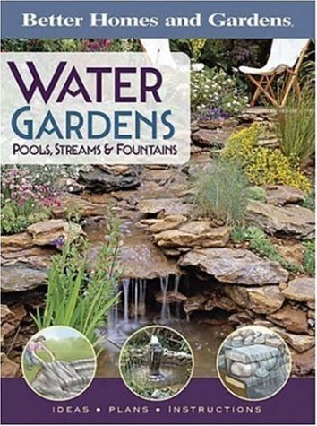 Water Gardens, Pools, Streams & Fountains (Better Homes & Gardens Gardening)