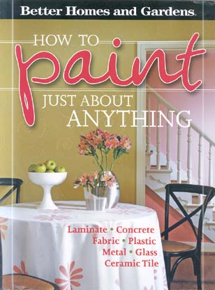 How to Paint Just About Anything (Better Homes & Gardens)