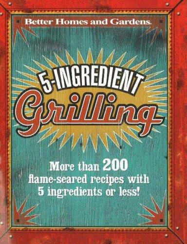 5-Ingredient Grilling (Better Homes & Gardens)