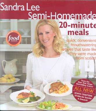 Sandra Lee Semi-Homemade 20-Minute Meals: Quick, Convenient, Mouthwatering Recipes That Taste Like They Were Made from Scratch