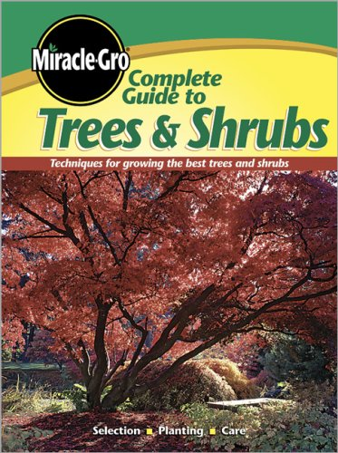 Complete Guide to Trees & Shrubs (Miracle-Gro)