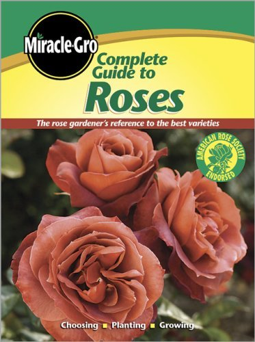 Complete Guide to Roses (Miracle Gro)