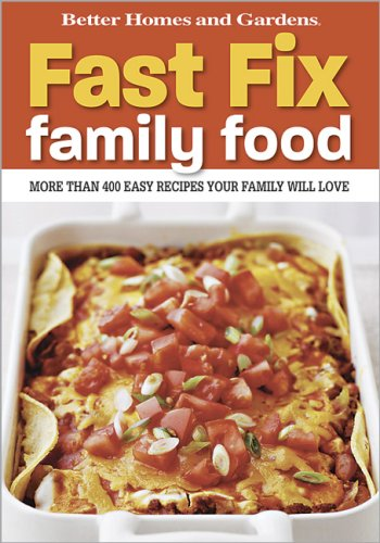Fast Fix Family Food: More Than 400 Easy Recipes Your Family Will Love (Better Homes and Gardens)